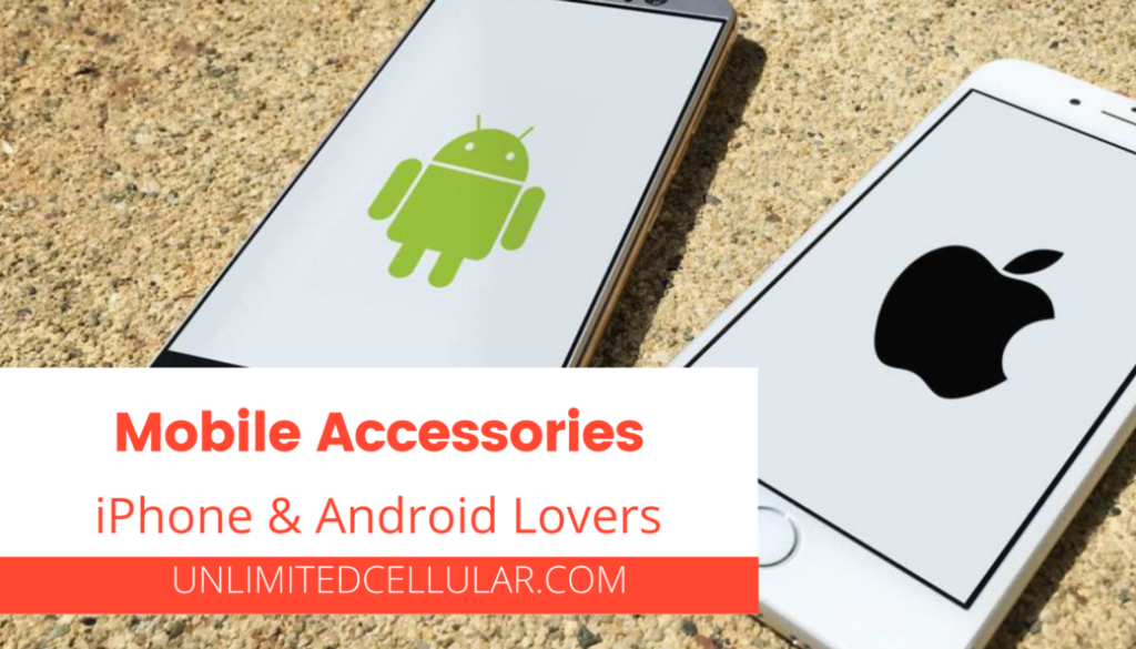 Mobile Accessories for both iPhone and Android Lovers